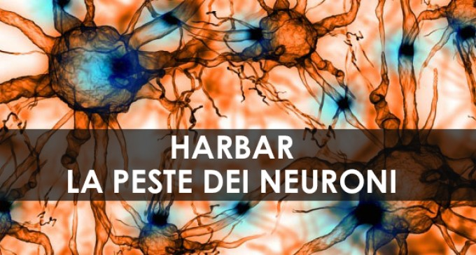 L'HARBAR – LA PESTE DEI NEURONI