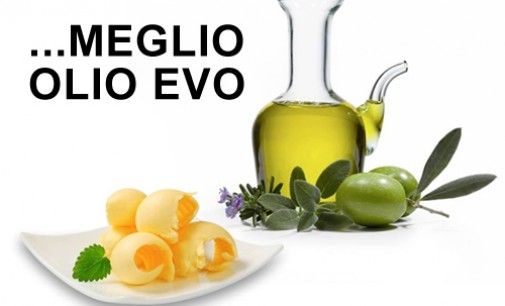 Burro o margarina? …meglio Olio EVO!